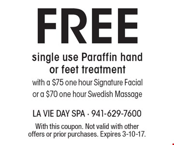 Free single use Paraffin hand or feet treatment with a $75 one hour Signature Facial or a $70 one hour Swedish Massage. With this coupon. Not valid with other offers or prior purchases. Expires 3-10-17.
