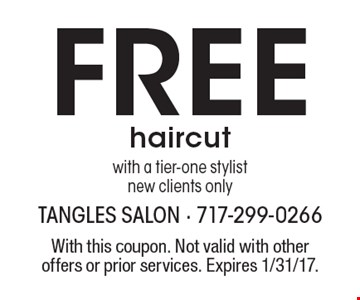 Free haircut with a tier-one stylist. New clients only. With this coupon. Not valid with other offers or prior services. Expires 1/31/17.