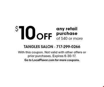 $10 off any retail purchase of $40 or more. With this coupon. Not valid with other offers or prior purchases. Expires 6-30-17. Go to LocalFlavor.com for more coupons.