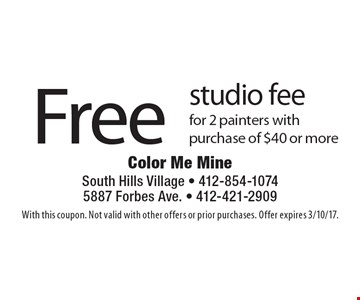 Free studio fee for 2 painters with purchase of $40 or more. With this coupon. Not valid with other offers or prior purchases. Offer expires 3/10/17.