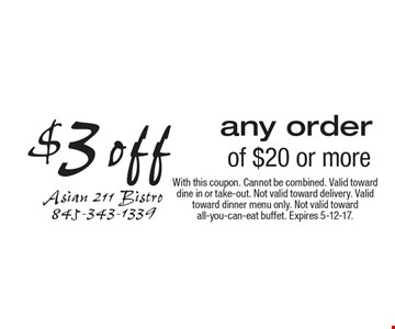 $3 off any order of $20 or more. With this coupon. Cannot be combined. Valid toward dine in or take-out. Not valid toward delivery. Valid toward dinner menu only. Not valid toward all-you-can-eat buffet. Expires 5-12-17.