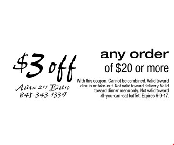 $3 off any order of $20 or more. With this coupon. Cannot be combined. Valid toward dine in or take-out. Not valid toward delivery. Valid toward dinner menu only. Not valid toward all-you-can-eat buffet. Expires 6-9-17.