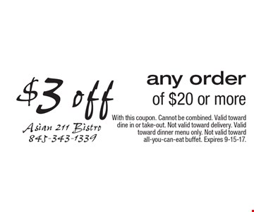 $3 off any order of $20 or more. With this coupon. Cannot be combined. Valid toward dine in or take-out. Not valid toward delivery. Valid toward dinner menu only. Not valid toward all-you-can-eat buffet. Expires 9-15-17.