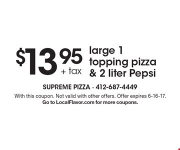 $13.95 + tax large 1 topping pizza & 2 liter Pepsi. With this coupon. Not valid with other offers. Offer expires 6-16-17. Go to LocalFlavor.com for more coupons.