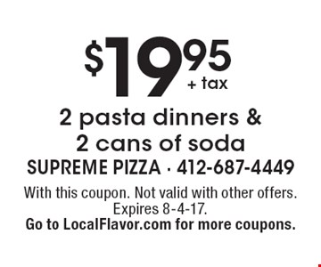 $19.95 + tax 2 pasta dinners & 2 cans of soda. With this coupon. Not valid with other offers. Expires 8-4-17. Go to LocalFlavor.com for more coupons.