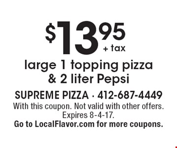 $13.95 + tax large 1 topping pizza & 2 liter Pepsi. With this coupon. Not valid with other offers. Expires 8-4-17. Go to LocalFlavor.com for more coupons.