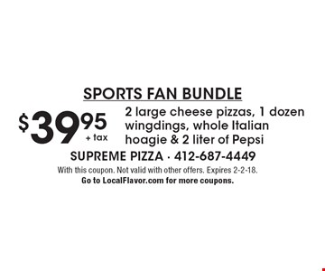 Sports Fan Bundle. $39.95 + tax for 2 large cheese pizzas, 1 dozen wingdings, whole Italian hoagie & 2 liter of Pepsi. With this coupon. Not valid with other offers. Expires 2-2-18. Go to LocalFlavor.com for more coupons.