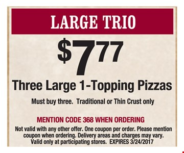 $7.77 each. Three large 1-topping pizzas. Must buy three. Traditional or thin crust only.
