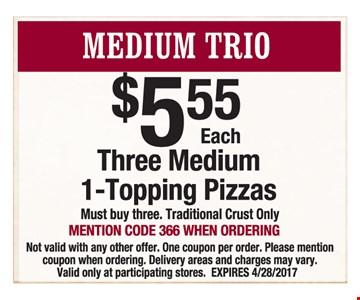 $5.55 each Three Medium 1 - Topping Pizzas