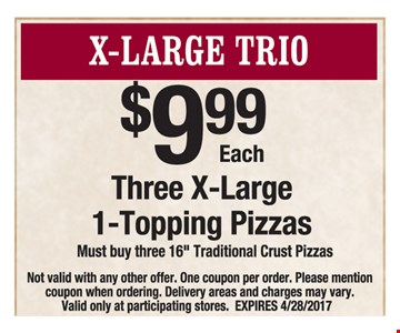 $9.99 Three X- Large 1 - Topping Pizzas