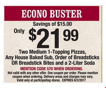 Econo Buster Only $21.99. Two medium 1-topping pizzas, any house baked sub, order of breadsticks or breadstick bits and a 2-liter soda.