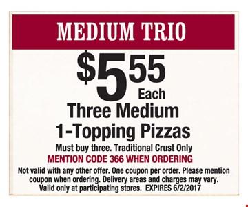 Medium Trio $5.55 each. Three medium 1-topping pizzas.