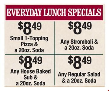 $8.49 Everyday Lunch Specials. $8.49 Small 1-topping pizza & 20oz. soda. $8.49 any stromboli & 20oz soda. $8.49 any house baked sub & 20oz. soda. $8.49 any regular salad and a 20oz. soda.