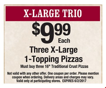 X-Large Trio $9.99 each. Three x-large 1-topping pizzas.