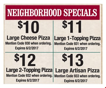 Neighborhood Specials. $10 large cheese pizza. $11 large 1-topping pizza. $12 large 2-topping pizza. $13 large artisan pizza.