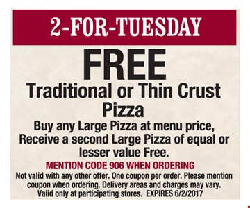 2-for-Tuesday. Free traditional or thin crust pizza.
