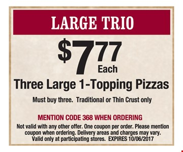 Large Trio - Three Large 1-Topping Pizzas $7.77 each