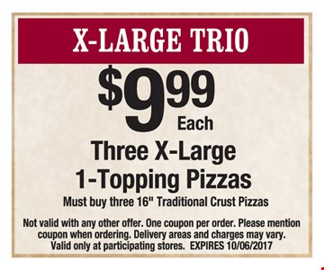 X-Large Trio - Three X-Large 1 - Topping Pizzas $9.99 each