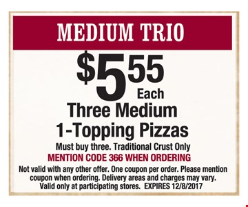 Three medium 1 topping pizzas for $5.55 each.
