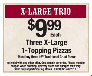 Three XL 1 topping pizzas for $9.99 each.