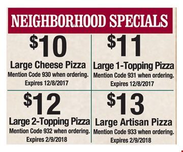 $10 Large Cheese Pizza, $11 Large 1-Topping Pizza, $12 Large 2-Topping Pizza and $13 Large Artisan Pizza