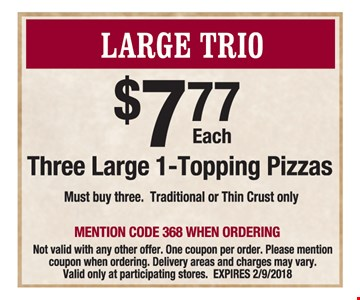 $7.77 Each Three Large 1-Topping pizzas Must buy 3. Traditional or Thin Crust only