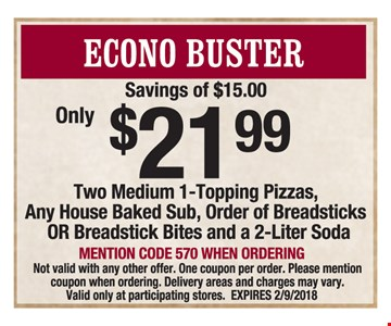 $21.99 Two Medium 1-topping pizzas, any house baked sub, order of breadsticks or breadstick bites and a 2-liter soda