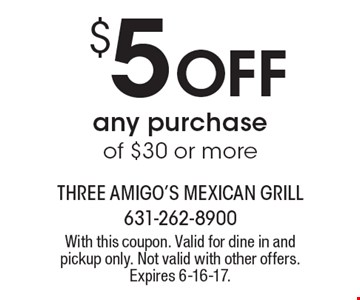 $5 OFF any purchase of $30 or more. With this coupon. Valid for dine in and pickup only. Not valid with other offers. Expires 6-16-17.