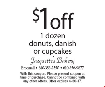 $1 off 1 dozen donuts, danish or cupcakes. With this coupon. Please present coupon at time of purchase. Cannot be combined with any other offers. Offer expires 4-30-17.