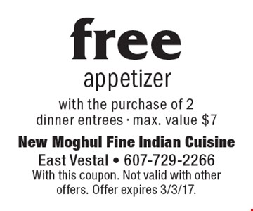 Free appetizer with the purchase of 2 dinner entrees - max. value $7. With this coupon. Not valid with other offers. Offer expires 3/3/17.