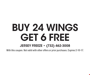buy 24 wings, get 6 free. With this coupon. Not valid with other offers or prior purchases. Expires 2-10-17.