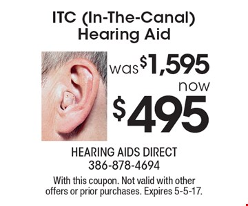 ITC (In-The-Canal) Hearing Aid was $1,595 now $495. With this coupon. Not valid with other offers or prior purchases. Expires 5-5-17.