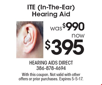 ITE (In-The-Ear) Hearing Aid was $990 now $395. With this coupon. Not valid with other offers or prior purchases. Expires 5-5-17.