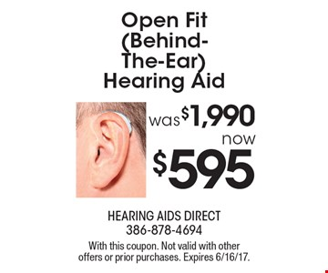 Open Fit (Behind-The-Ear) Hearing Aid was $1,990 now $595. With this coupon. Not valid with other offers or prior purchases. Expires 6/16/17.