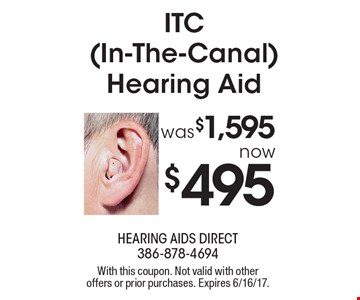 ITC (In-The-Canal) Hearing Aid was $1,595 now $495. With this coupon. Not valid with other offers or prior purchases. Expires 6/16/17.
