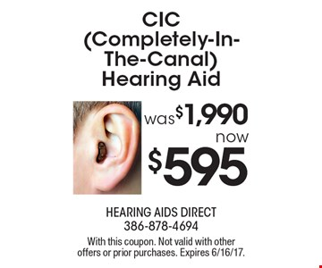 CIC (Completely-In-The-Canal) Hearing Aid was $1,990 now $595. With this coupon. Not valid with other offers or prior purchases. Expires 6/16/17.