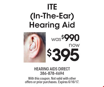 ITE (In-The-Ear) Hearing Aid was $990 now $395. With this coupon. Not valid with other offers or prior purchases. Expires 6/16/17.