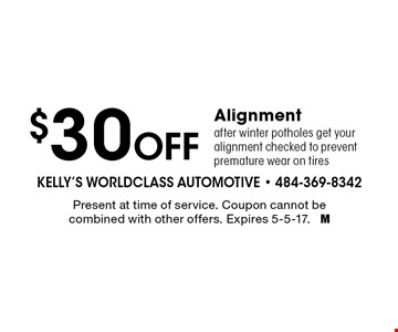 $30 Off Alignment after winter potholes. Get your alignment checked to prevent premature wear on tires. Present at time of service. Coupon cannot be combined with other offers. Expires 5-5-17. M
