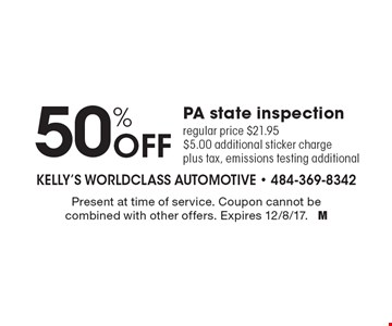 50% Off PA state inspection. Regular price $21.95. $5.00 additional sticker charge. plus tax, emissions testing additional. Present at time of service. Coupon cannot be combined with other offers. Expires 12/8/17. M