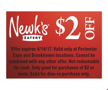 $2 Off. Offer expires 4/14/17. Valid only at Perimeter Expo and Brookhaven locations. Cannot be combined with any other offer. Not redeemable for cash. Only good for purchases of $2 or more. Valid for dine-in purchase only.