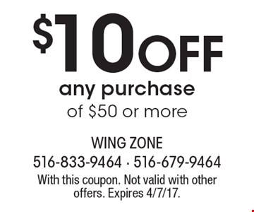 $10 off any purchase of $50 or more. With this coupon. Not valid with other offers. Expires 4/7/17.