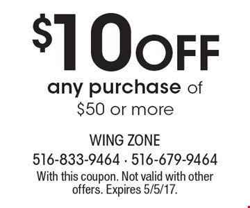 $10 off any purchase of $50 or more. With this coupon. Not valid with other offers. Expires 5/5/17.