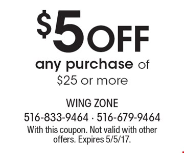 $5 off any purchase of $25 or more. With this coupon. Not valid with other offers. Expires 5/5/17.