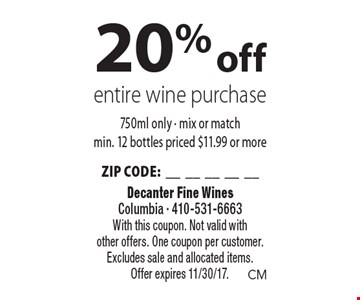20% off entire wine purchase 750ml only - mix or match min. 12 bottles priced $11.99 or more ZIP CODE:__________. With this coupon. Not valid with other offers. One coupon per customer. Excludes sale and allocated items. Offer expires 11/30/17.