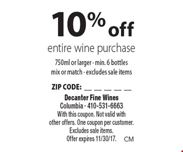 10% off entire wine purchase 750ml or larger - min. 6 bottles mix or match - excludes sale items ZIP CODE:__________. With this coupon. Not valid with other offers. One coupon per customer. Excludes sale items. Offer expires 11/30/17.