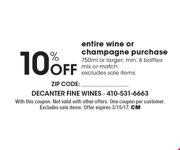 10% Off entire wine or champagne purchase. 750ml or larger, min. 6 bottles. Mix or match. Excludes sale items. With this coupon. Not valid with other offers. One coupon per customer.Excludes sale items. Offer expires 3/15/17. CM