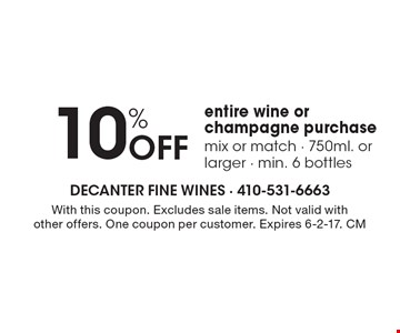 10% Off entire wine or champagne purchase, mix or match - 750ml. or larger - min. 6 bottles. With this coupon. Excludes sale items. Not valid with other offers. One coupon per customer. Expires 6-2-17. CM