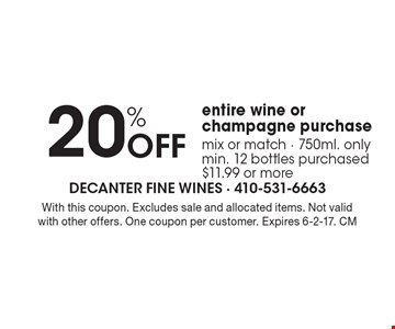 20% Off entire wine or champagne purchase, mix or match - 750ml. only min. 12 bottles purchased, $11.99 or more. With this coupon. Excludes sale and allocated items. Not valid with other offers. One coupon per customer. Expires 6-2-17. CM