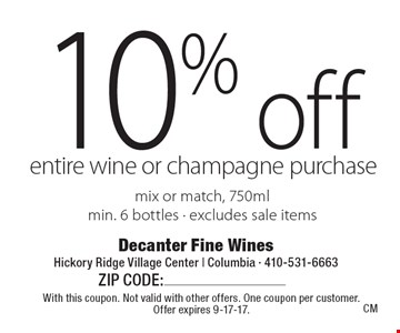 10% off entire wine or champagne purchase. Mix or match, 750ml. Min. 6 bottles. Excludes sale items. With this coupon. Not valid with other offers. One coupon per customer. Offer expires 9-17-17.