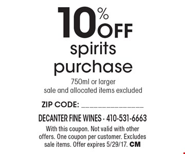 10% Off spirits purchase 750ml or larger. Sale and allocated items excluded. With this coupon. Not valid with other offers. One coupon per customer. Excludes sale items. Offer expires 5/29/17. CM